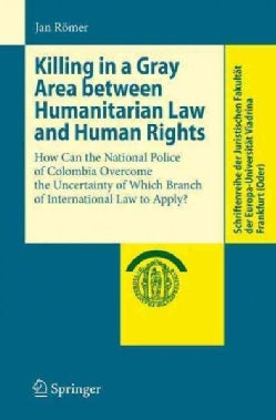 Killing in a Gray Area Between Humanitarian Law and Human Rights: How Can the National Police of Colombia Overcom... (Paperback)