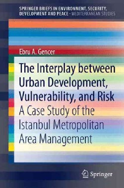 The Interplay Between Urban Development, Vulnerability, and Risk Management: A Case Study of the Istanbul Metropo... (Paperback)