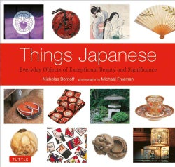 Things Japanese: Everyday Objects of Exceptional Beauty and Significance (Paperback)