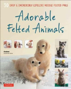 Adorable Felted Animals: 30 Easy & Incredibly Lifelike Needle Felted Pals (Paperback)