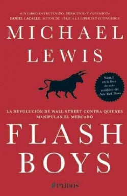 Flash Boys: La Revolucion De Wall Street Contra Quiences Manipulan El Mercado (Paperback)