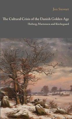 The Cultural Crisis of the Danish Golden Age: Heiberg, Martensen and Kierkegaard (Hardcover)