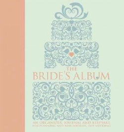 The Bride's Album: An Organizer, Journal, and Keepsake for Planning and Remembering the Wedding (Paperback)