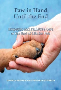 Paw in Hand Until the End: Empathic and Palliative Care at the End of Life for Pets (Paperback)