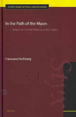 In the Path of the Moon: Babylonian Celestial Divination and Its Legacy (Hardcover)