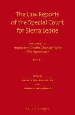 The Law Reports of the Special Court for Sierra Leone: Prosecutor v. Charles Ghankay Taylor (The Taylor Case)