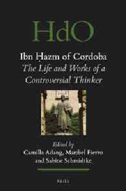 Ibn Hazm of Cordoba: The Life and Works of a Controversial Thinker (Hardcover)