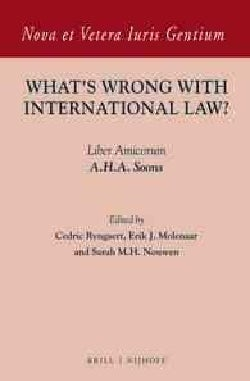 What's Wrong With International Law?: Liber Amicorum A. H. A. Soons (Hardcover)