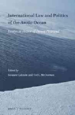International Law and Politics of the Arctic Ocean: Essays in Honor of Donat Pharand (Hardcover)
