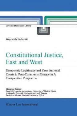 Constitutional Justice, East and West: Democratic Legitimacy and Constitutional Courts in Post-communist Europe i... (Paperback)