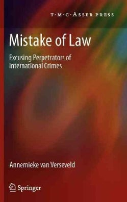 Mistake of Law: Excusing Perpetrators of International Crimes (Hardcover)