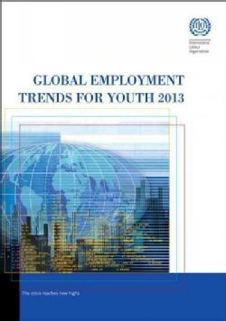 Global Employment Trends for Youth 2013: A Generation at Risk (Paperback)