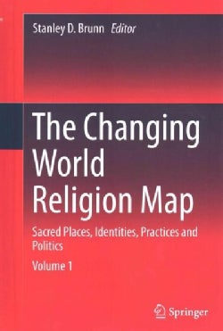 The Changing World Religion Map: Sacred Places, Identities, Practices and Politics (Hardcover)
