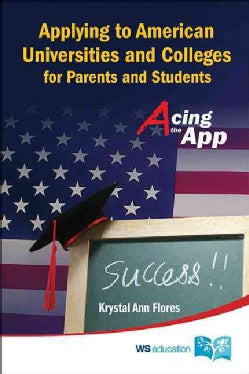 Applying to American Universities and Colleges for Parents and Students: Acing the App (Paperback)
