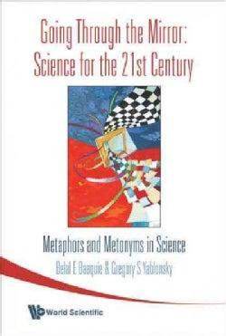 Going Through the Mirror: Science for the 21st Century Metaphors and Metonyms in Science (Paperback)