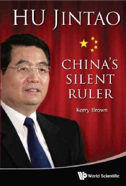 Hu Jintao: China's Silent Ruler (Hardcover)