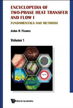 Encyclopedia of Two-Phase Heat Transfer and Flow I: Fundamentals and Methods (Hardcover)
