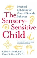 The Sensory-sensitive Child: Practical Solutions For Out-of-bounds Behavior (Paperback)