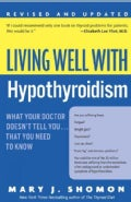 Living Well With Hypothyroidism: What Your Doctor Doesn't Tell You....that You Need To Know (Paperback)