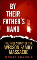 By Their Father's Hand: The True Story of the Wesson Family Massacre (Paperback)