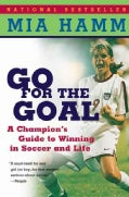 Go for the Goal: A Champion's Guide to Winning in Soccer and Life (Paperback)
