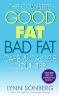 The Complete Good Fat Bad Fat Carb & Calorie Counter (Paperback)