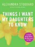 Things I Want My Daughters to Know: A Small Book About the Big Issues in Life (Paperback)