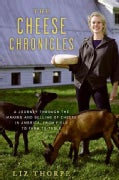 The Cheese Chronicles: A Journey Through the Making and Selling of Cheese in America, from Field to Farm to Table (Paperback)