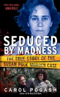 Seduced by Madness: The True Story of the Susan Polk Murder Case (Paperback)