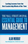 The Wall Street Journal Essential Guide to Management: Lasting Lessons from the Best Leadership Minds of Our Time (Paperback)