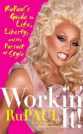 Workin' It!: Rupaul's Guide to Life, Liberty, and the Pursuit of Style (Paperback)