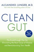 Clean Gut: The Breakthrough Plan for Eliminating the Root Cause of Disease and Revolutionizing Your Health (Hardcover)