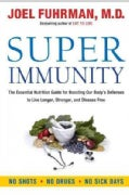 Super Immunity: The Essential Nutrition Guide for Boosting Your Body&#39;s Defenses to Live Longer, Stronger, and Dis... (Hardcover)