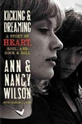 Kicking &amp; Dreaming: A Story of Heart, Soul, and Rock and Roll (Hardcover)