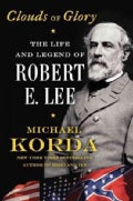 Clouds of Glory: The Life and Legend of Robert E. Lee (Hardcover)