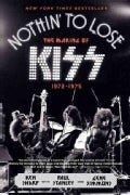 Nothin' to Lose: The Making of KISS (1972-1975) (Paperback)