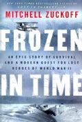 Frozen In Time: An Epic Story of Survival and a Modern Quest for Lost Heroes of World War II (Hardcover)