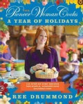 The Pioneer Woman Cooks: A Year of Holidays: 135 Step-by-step Recipes for Simple, Scrumptious Celebrations (Hardcover)