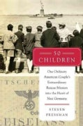 50 Children: One Ordinary American Couple's Extraordinary Rescue Mission into the Heart of Nazi Germany (Hardcover)