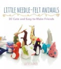 Little Needle-Felt Animals: 30 Cute and Easy-to-make Friends (Paperback)