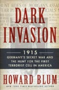 Dark Invasion: 1915: Germany's Secret War and the Hunt for the First Terrorist Cell in America (Hardcover)