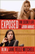 Exposed: The Secret Life of Jodi Arias (Paperback)