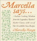 Marcella Says: Italian Cooking Wisdom from the Legendary Teacher's Master Classes With 120 of Her Irresistible Ne... (Hardcover)