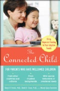 The Connected Child: Bringing Hope and Healing to Your Adoptive Family (Paperback)