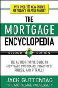 The Mortgage Encyclopedia: The Authoritative Guide to Mortgage Programs, Practices, Prices, and Pitfalls (Paperback)
