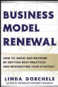 Business Model Renewal: How to Grow and Prosper by Defying Best Practices and Reinventing Your Strategy (Hardcover)