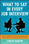What to Say in Every Job Interview: How to Understand What Managers Are Really Asking and Give the Answers That L... (Paperback)