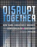 Disrupt Together: How Teams Consistently Innovate (Hardcover)