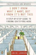 I Don't Know What I Want, but I Know It's Not This: A Step-by-Step Guide to Finding Gratifying Work (Paperback)