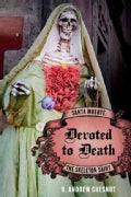 Devoted to Death: Santa Muerte, the Skeleton Saint (Paperback)